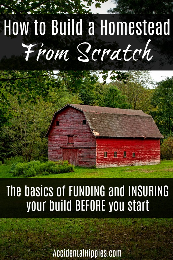 Want to build your own home or homestead? Learn the basics of how to fund and insure your build BEFORE you start.