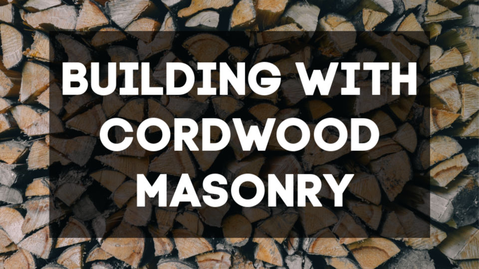 text reads: building with cordwood masonry
