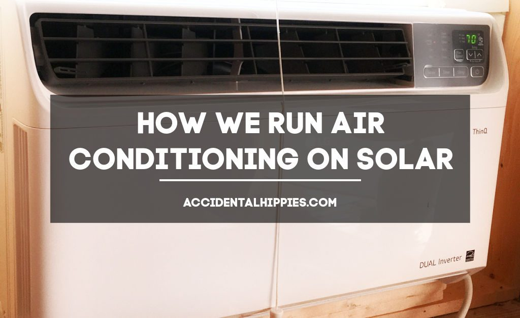 How we Run Air Conditioning on Solar Power Off The Grid
